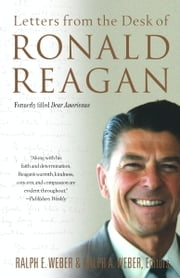 Letters from the Desk of Ronald Reagan - Letters from the Desk of Ronald Reagan ebook by Ralph E. Weber,Ralph A. Weber