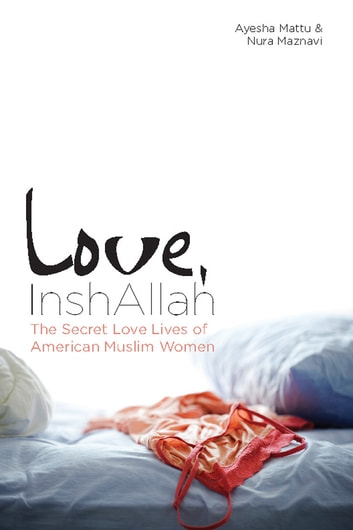 Love, InshAllah - The Secret Love Lives of American Muslim Women ebook by