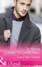 A Texas Cowboy's Christmas (Mills & Boon Cherish) (Texas Legacies: The Lockharts, Book 2) ebook by Cathy Gillen Thacker
