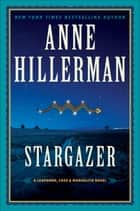 Stargazer - A Leaphorn, Chee & Manuelito Novel eBook by Anne Hillerman