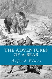 The Adventures of a Bear ebook by Alfred Elwes