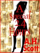 A Special 24 Hours ebook by A.H. Scott