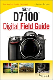 Nikon D7100 Digital Field Guide ebook by J. Dennis Thomas