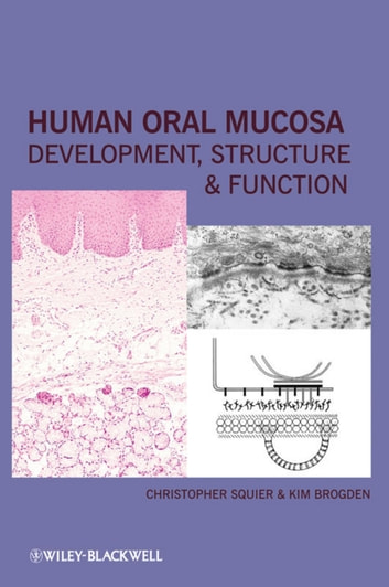 Human Oral Mucosa - Development, Structure and Function ebook by Christopher Squier,Kim Brogden