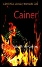 Cainer: A Detective Macaulay Homicide Case ebook by Ruby Binns-Cagney