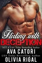Flirting with Deception - Flirting with Curves ebook by Ava Catori, Olivia Rigal