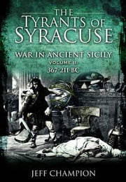 The Tyrants of Syracuse - Vol 2: 367-211 BC ebook by Champion, Jeff