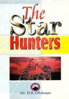 The Star Hunter ebook by Dr. D. K. Olukoya