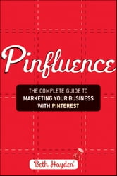 Pinfluence - The Complete Guide to Marketing Your Business with Pinterest ebook by Beth Hayden