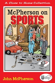 Close to Home: McPherson on Sports - A Medley of Outrageous Sports Cartoons ebook by John McPherson