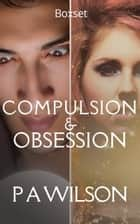 Compulsion and Obsession ebook by P A Wilson