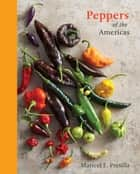 Peppers of the Americas - The Remarkable Capsicums That Forever Changed Flavor [A Cookbook] ebook by Maricel E. Presilla