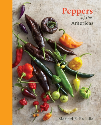 Peppers of the Americas - The Remarkable Capsicums That Forever Changed Flavor ebook by Maricel E. Presilla