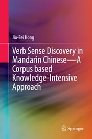 Verb Sense Discovery in Mandarin Chinese—A Corpus based Knowledge-Intensive Approach ebook by Jia-Fei Hong