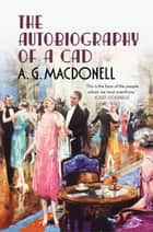 The Autobiography of a Cad eBook by A.G. Macdonell, Alan Sutton, Fonthill Media