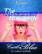 The Quintessential Housewife: Short Fiction ebook by CJ Hawk