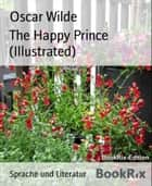 The Happy Prince (Illustrated) ebook by Oscar Wilde