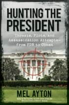 Hunting the President ebook by Mel Ayton