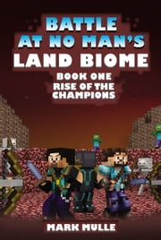 The Battle at No- Man's Land Biome, Book 1: Rise of the Champions ebook by Mark Mulle