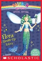 Rainbow Magic Special Edition: Flora the Dress-Up Fairy ebook by Daisy Meadows