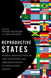 Reproductive States - Global Perspectives on the Invention and Implementation of Population Policy ebook by Rickie Solinger, Mie Nakachi
