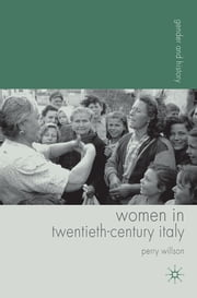 Women in Twentieth-Century Italy ebook by Perry Willson