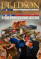 Rockabye County 4: The Professional Killers ebook by J.T. Edson