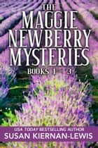 The Maggie Newberry Mysteries: 1-3 eBook by Susan Kiernan-Lewis