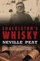 Shackleton's Whisky ebook by Neville Peat