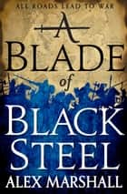 A Blade of Black Steel ebook by Alex Marshall