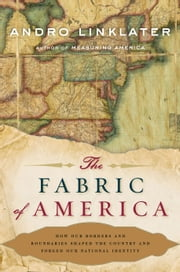 The Fabric of America - How Our Borders and Boundaries Shaped the Country and Forged Our National Identity ebook by Andro Linklater