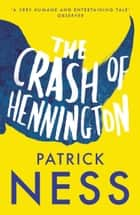The Crash of Hennington ebook by Patrick Ness
