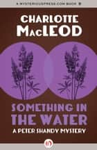 Something in the Water ebook by Charlotte MacLeod