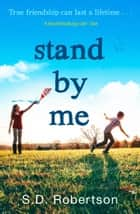 Stand By Me: The uplifting and heartbreaking best seller you need to read this year ebook by S.D. Robertson