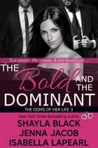 The Bold and The Dominant - The Doms of Her Life - Book 3 ebook by Shayla Black, Isabella LaPearl, Jenna Jacob