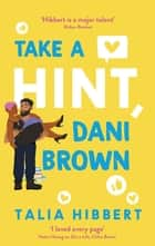 Take a Hint, Dani Brown - the must-read romantic comedy ebook by Talia Hibbert