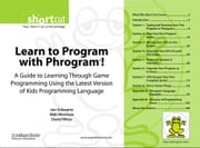 Learn to Program with Phrogram¿! (Digital Short Cut): A Guide to Learning Through Game Programming Using the Latest Version of Kids Programming Langua ebook by Schwartz, Jon