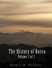 The History of Korea (Vol. 2 of 2) ebook by Homer B. Hulbert