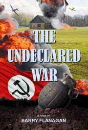 The Undeclared War ebook by Barry Flanagan