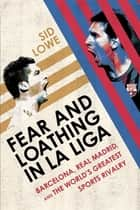 Fear and Loathing in La Liga ebook by Sid Lowe