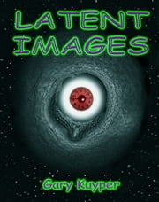 Latent Images ebook by Gary Kuyper