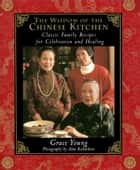 The Wisdom of the Chinese Kitchen - Classic Family Recipes for Celebration and Healing ebook by Alan Richardson, Grace Young