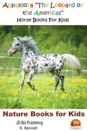 "Appaloosa ""The Leopard of the Americas"": Horse Books For Kids ebook by K. Bennett"