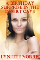 A Birthday Surprise In The Desert Cave ebook by Lynette Norris