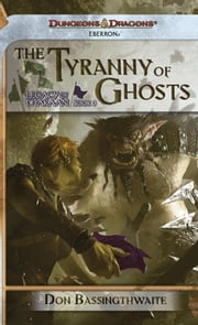 The Tyrrany of Ghosts - Legacy of Dhakaan, Book 3 ebook by Don Bassingthwaite