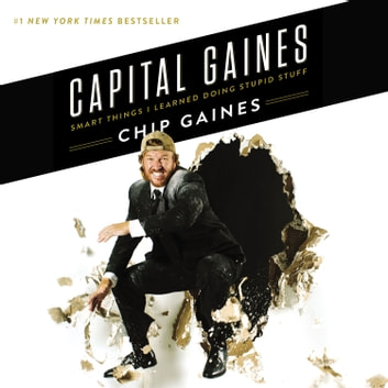Capital Gaines - Smart Things I Learned Doing Stupid Stuff audiobook by Chip Gaines