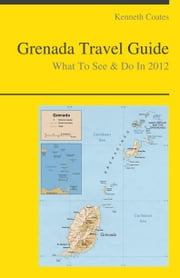 Grenada, Caribbean Travel Guide - What To See & Do ebook by Kenneth Coates