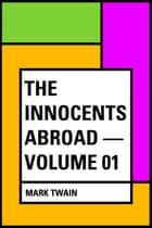 The Innocents Abroad — Volume 01 ebook by Mark Twain
