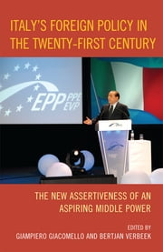 Italy's Foreign Policy in the Twenty-First Century - The New Assertiveness of an Aspiring Middle Power ebook by Bertjan Verbeek,Giampiero Giacomello