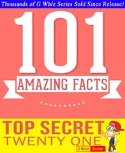 Top Secret Twenty One - 101 Amazing Facts You Didn't Know - #1 Fun Facts & Trivia Tidbits ebook by G Whiz